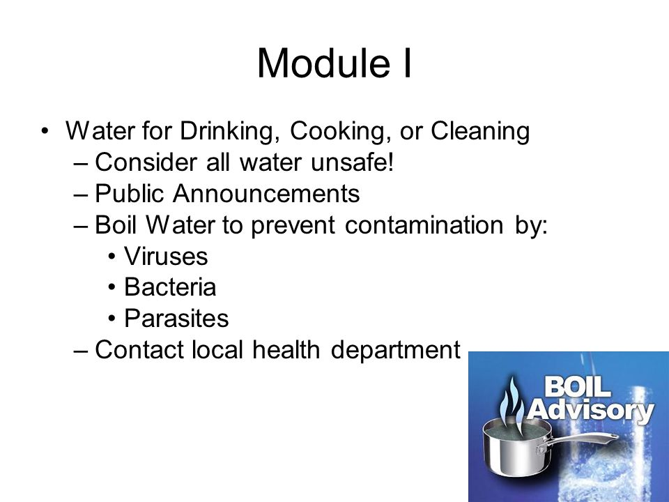 Module I Water for Drinking, Cooking, or Cleaning –Consider all water unsafe.
