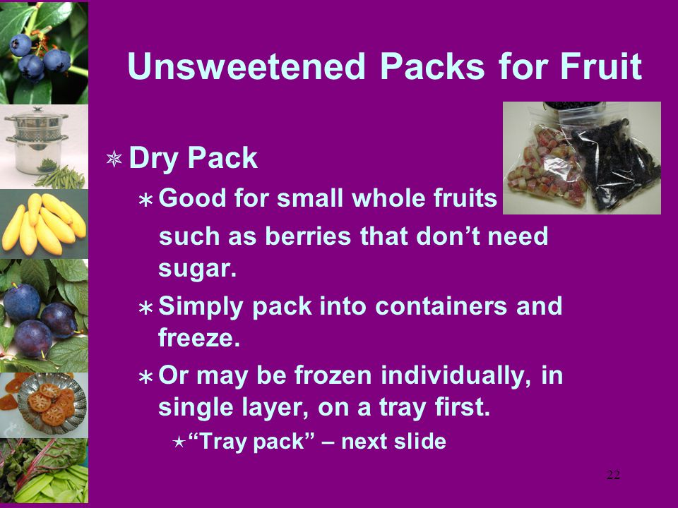 22 Unsweetened Packs for Fruit  Dry Pack  Good for small whole fruits such as berries that don't need sugar.