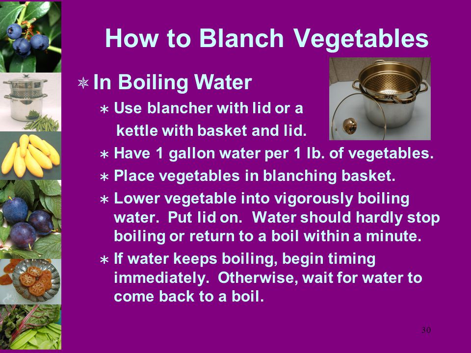 30 How to Blanch Vegetables  In Boiling Water  Use blancher with lid or a kettle with basket and lid.