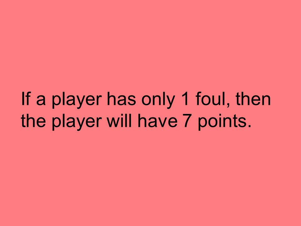 If a player has only 1 foul, then the player will have 7 points.