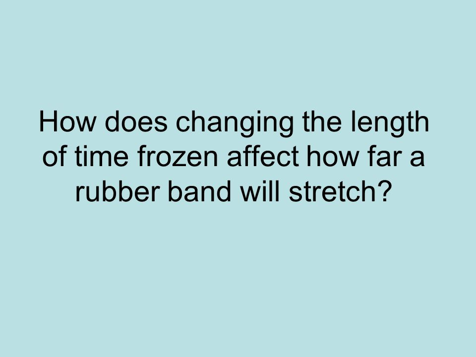 How does changing the length of time frozen affect how far a rubber band will stretch