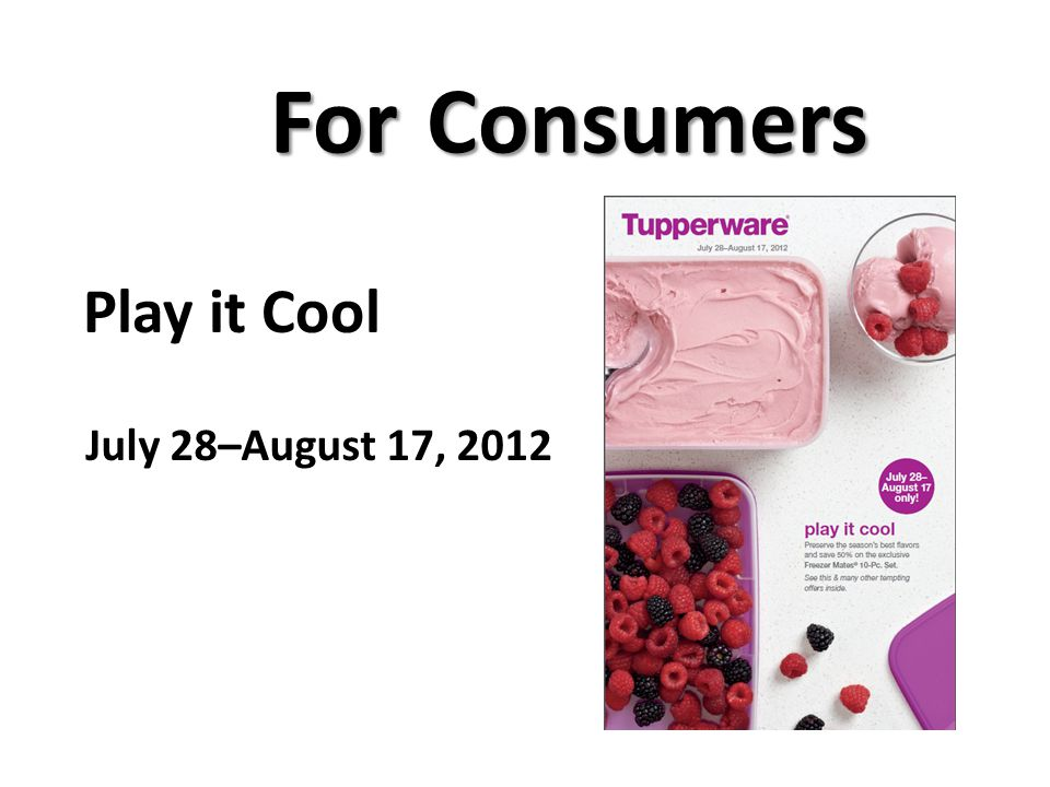 Play it Cool July 28–August 17, 2012 For Consumers
