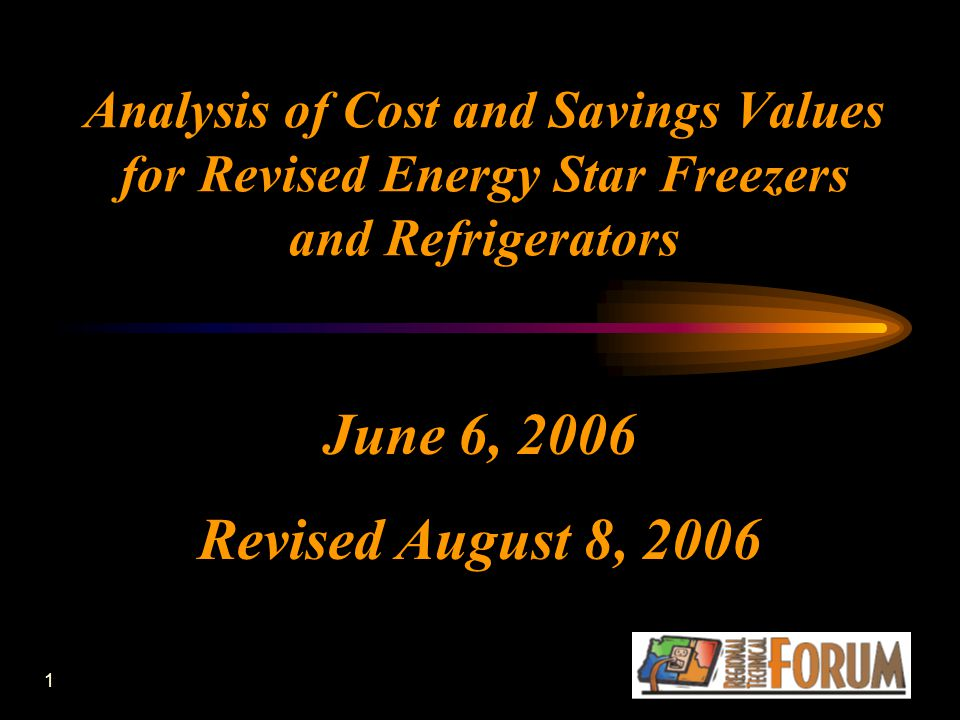 1 Analysis of Cost and Savings Values for Revised Energy Star Freezers and Refrigerators June 6, 2006 Revised August 8, 2006