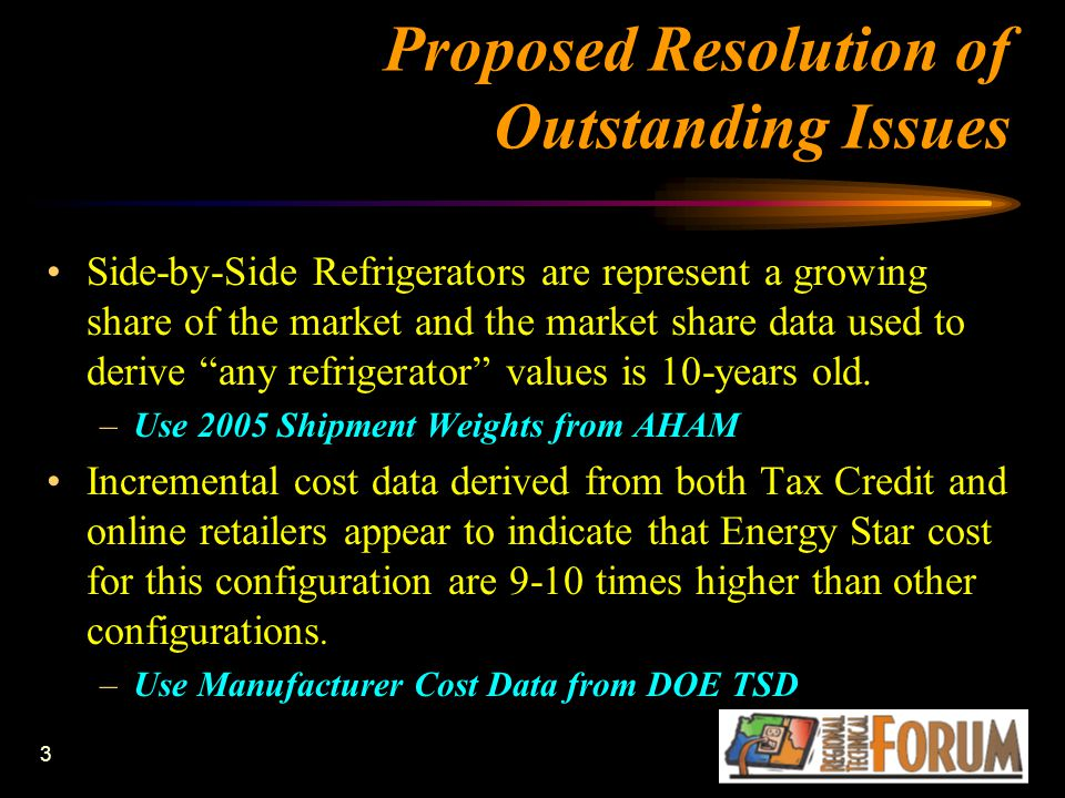 3 Proposed Resolution of Outstanding Issues Side-by-Side Refrigerators are represent a growing share of the market and the market share data used to derive any refrigerator values is 10-years old.