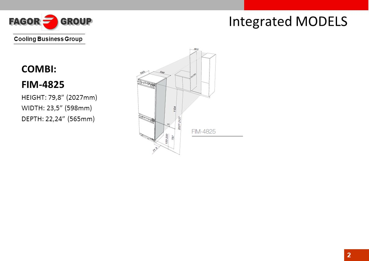 Cooling Business Group 2 Integrated MODELS COMBI: FIM-4825 HEIGHT: 79,8 (2027mm) WIDTH: 23,5 (598mm) DEPTH: 22,24 (565mm)