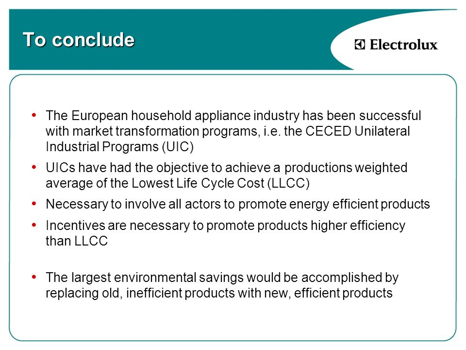 To conclude The European household appliance industry has been successful with market transformation programs, i.e.
