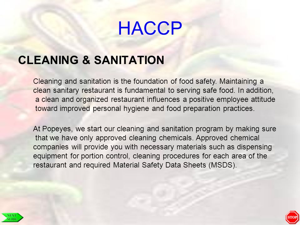 HACCP CLEANING & SANITATION Cleaning and sanitation is the foundation of food safety. Maintaining a clean sanitary restaurant is fundamental to servin