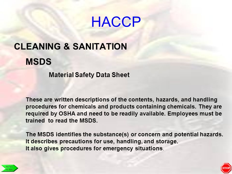 HACCP CLEANING & SANITATION MSDS These are written descriptions of the contents, hazards, and handling procedures for chemicals and products containin