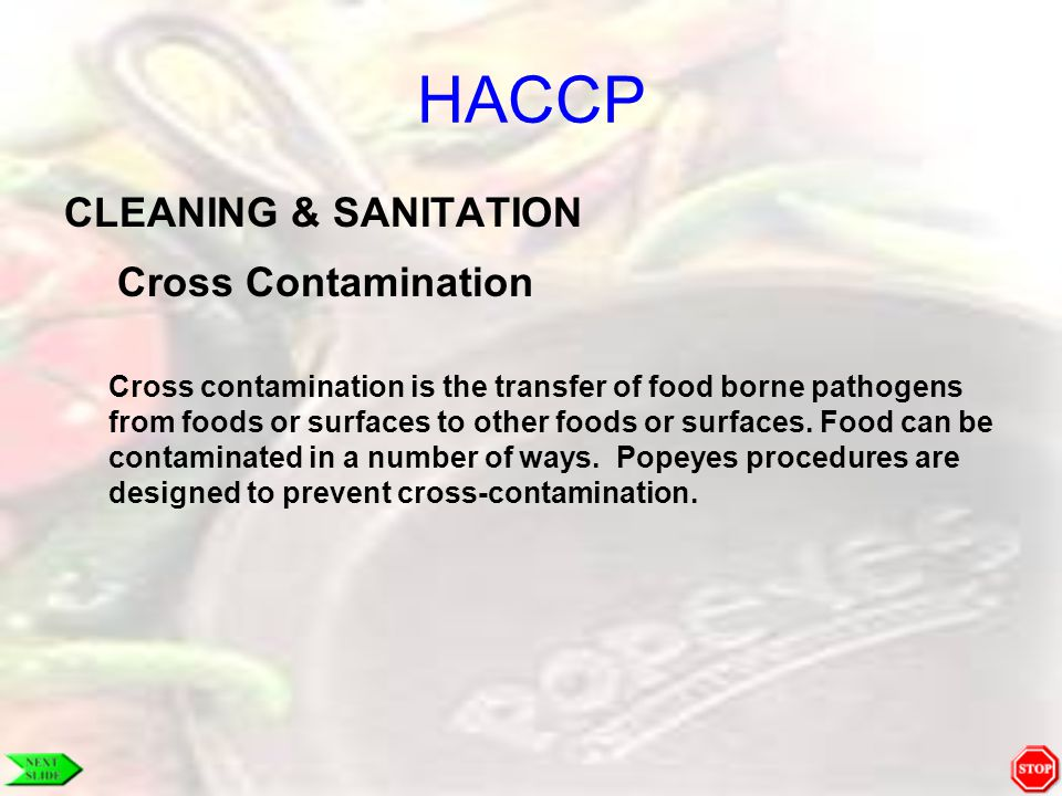 HACCP CLEANING & SANITATION Cross Contamination Cross contamination is the transfer of food borne pathogens from foods or surfaces to other foods or s