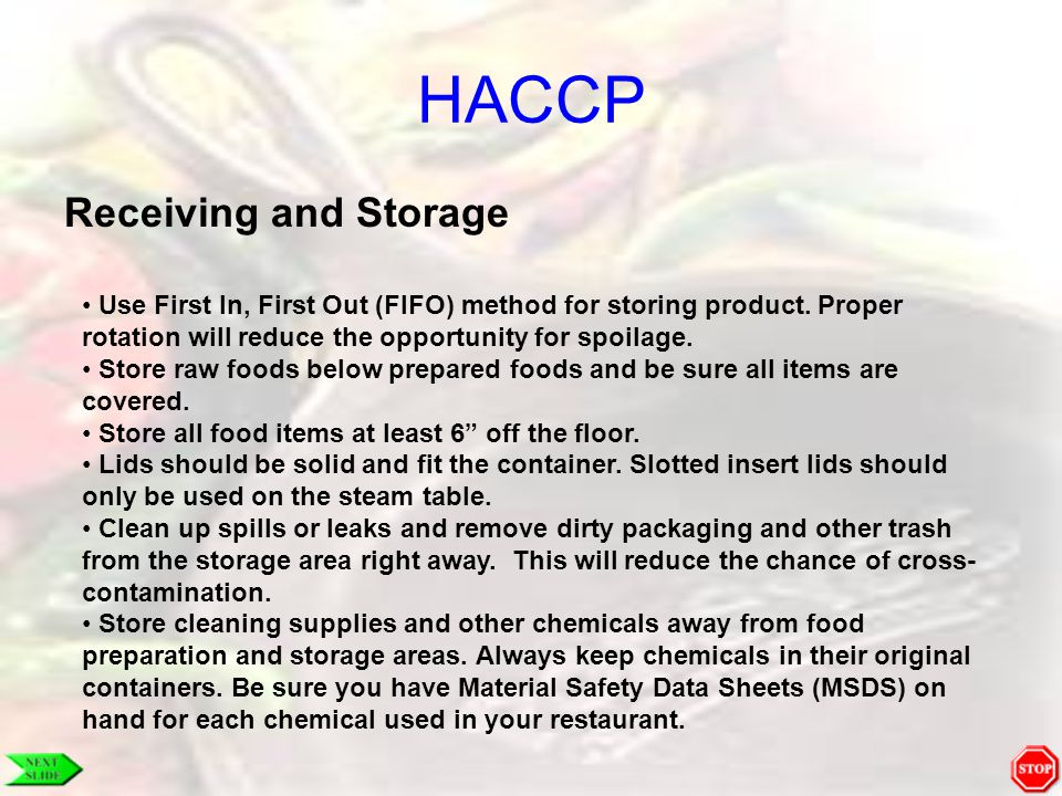 HACCP Receiving and Storage Use First In, First Out (FIFO) method for storing product. Proper rotation will reduce the opportunity for spoilage. Store