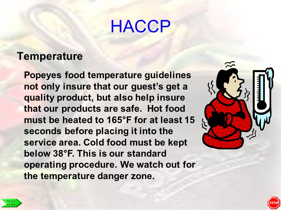 HACCP Temperature Popeyes food temperature guidelines not only insure that our guest's get a quality product, but also help insure that our products a