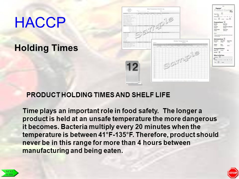 HACCP Holding Times PRODUCT HOLDING TIMES AND SHELF LIFE Time plays an important role in food safety. The longer a product is held at an unsafe temper