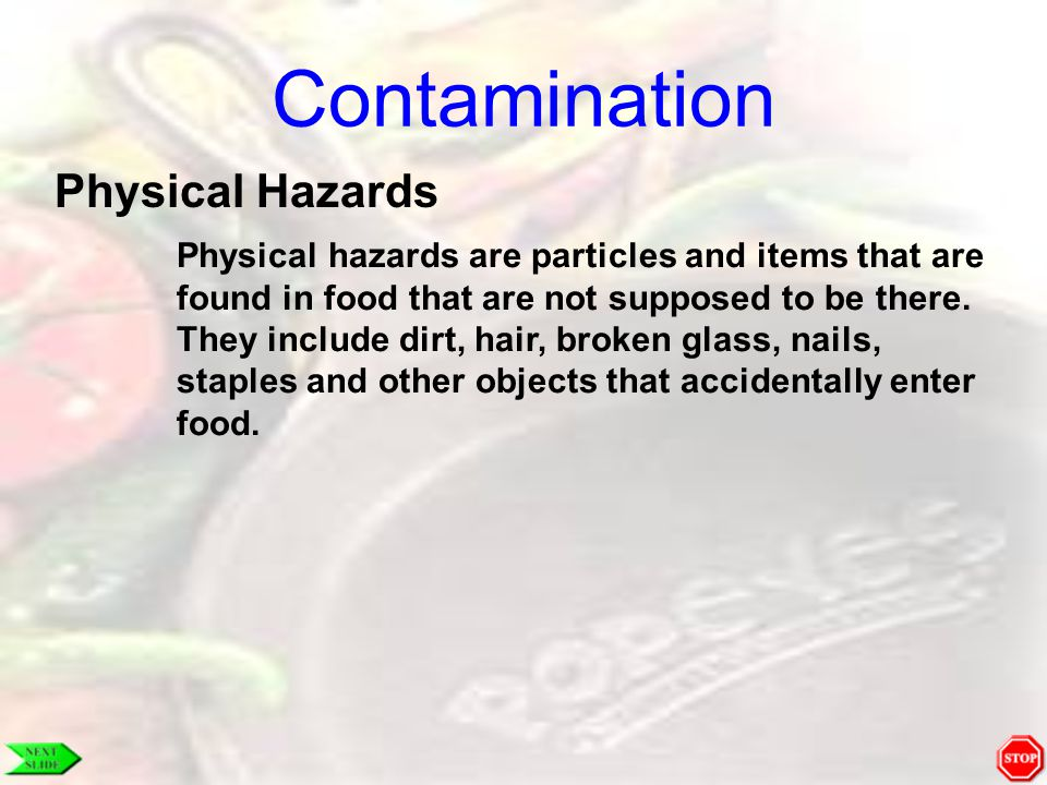 Contamination Physical Hazards Physical hazards are particles and items that are found in food that are not supposed to be there. They include dirt, h