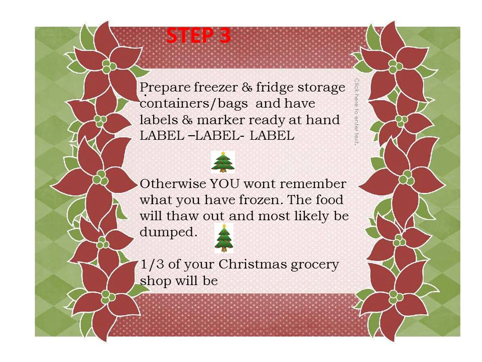 1. STEP 3 Prepare freezer & fridge storage containers/bags and have labels & marker ready at hand LABEL – LABEL- LABEL Otherwise YOU wont remember wha