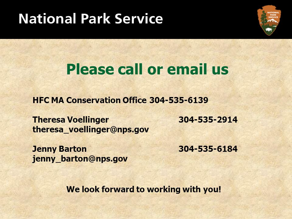 Please call or email us HFC MA Conservation Office 304-535-6139 Theresa Voellinger304-535-2914 theresa_voellinger@nps.gov Jenny Barton304-535-6184 jenny_barton@nps.gov We look forward to working with you!