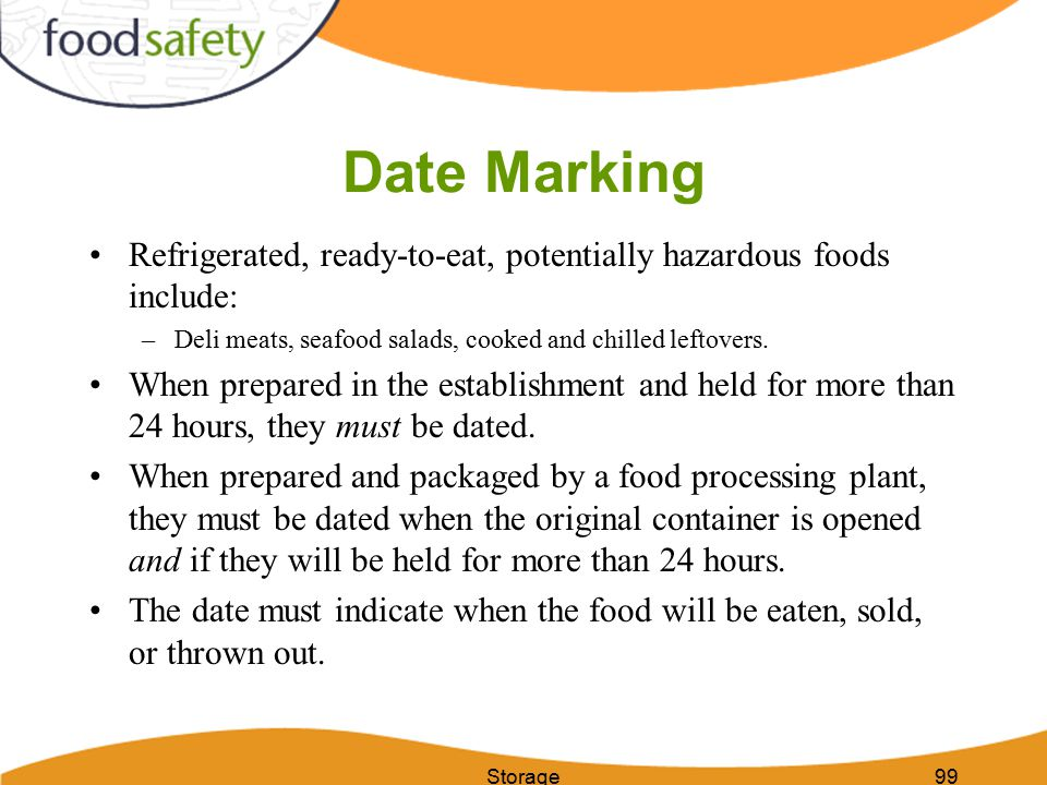 Storage99 Date Marking Refrigerated, ready-to-eat, potentially hazardous foods include: –Deli meats, seafood salads, cooked and chilled leftovers.