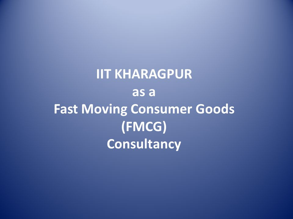 IIT KHARAGPUR as a Fast Moving Consumer Goods (FMCG) Consultancy