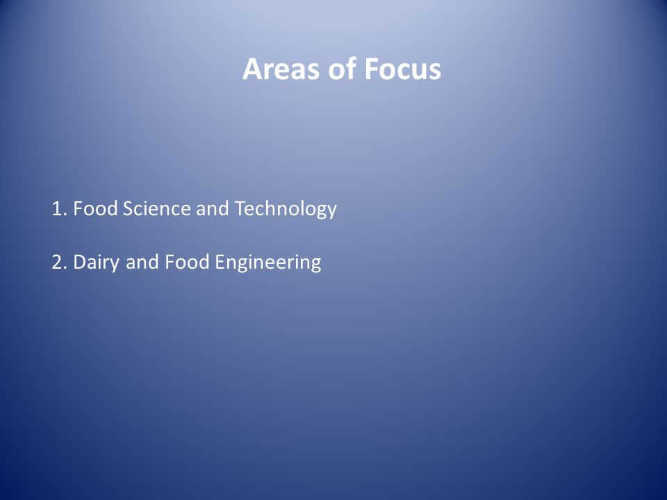 Areas of Focus 1. Food Science and Technology 2. Dairy and Food Engineering