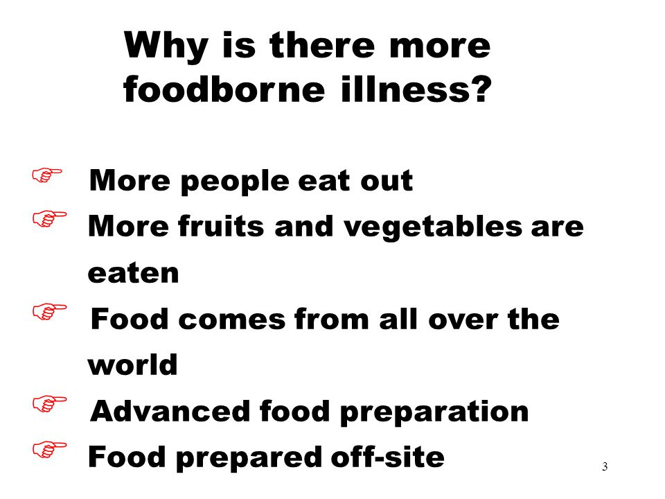 3 Why is there more foodborne illness.