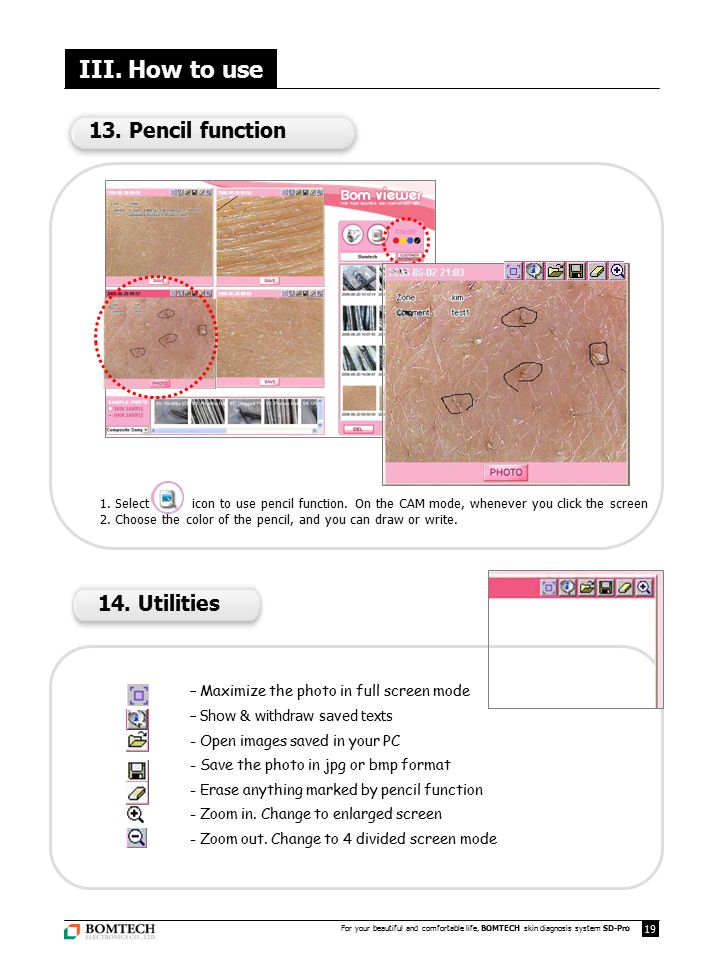 12 For your beautiful and comfortable life, BOMTECH skin diagnosis system SD-Pro 19 III. How to use 1. Select icon to use pencil function. On the CAM