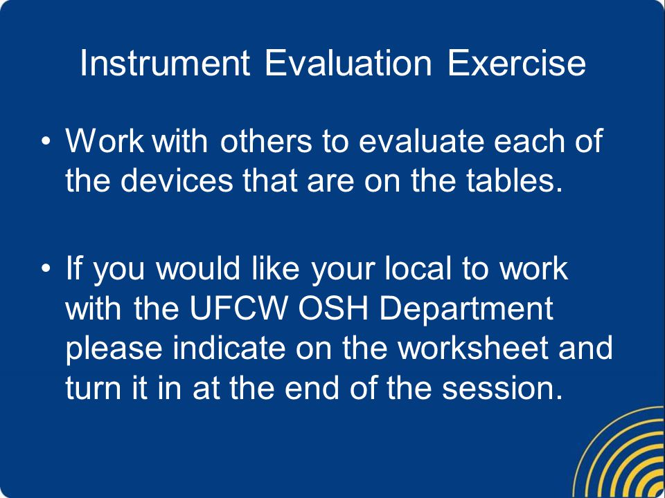 Instrument Evaluation Exercise Work with others to evaluate each of the devices that are on the tables.
