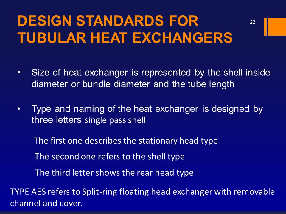 DESIGN STANDARDS FOR TUBULAR HEAT EXCHANGERS Size of heat exchanger is represented by the shell inside diameter or bundle diameter and the tube length