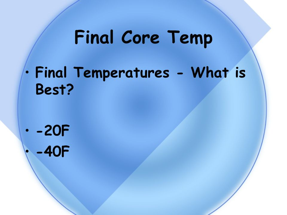Final Core Temp Final Temperatures - What is Best -20F -40F