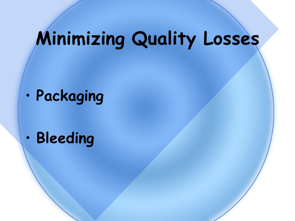 Minimizing Quality Losses Packaging Bleeding