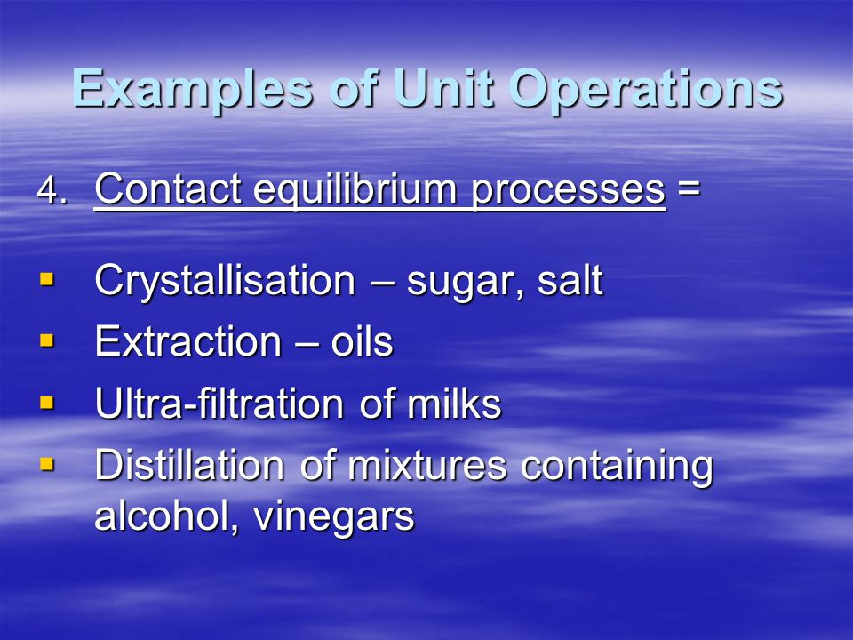 Examples of Unit Operations 4.
