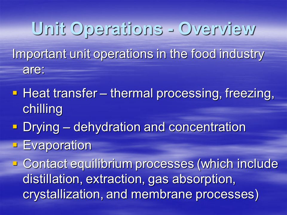 Important Unit Operations (cont)  Mechanical separations (which include filtration, centrifugation, sedimentation and sieving)  Size reduction – grinding, milling  Mixing, forming and shaping  Extrusion