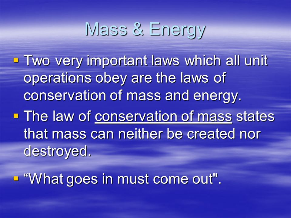 Mass & Energy  The law of conservation of energy states that energy can neither be created nor destroyed.
