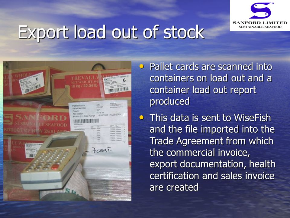 Export load out of stock Pallet cards are scanned into containers on load out and a container load out report produced Pallet cards are scanned into c