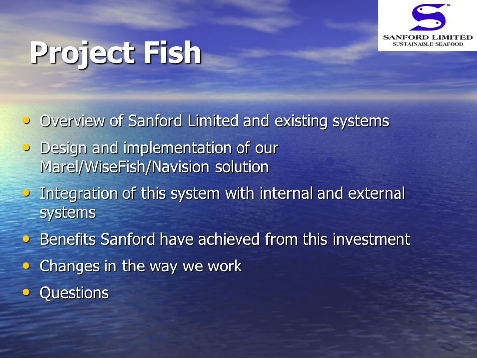 Project Fish Overview of Sanford Limited and existing systems Overview of Sanford Limited and existing systems Design and implementation of our Marel/