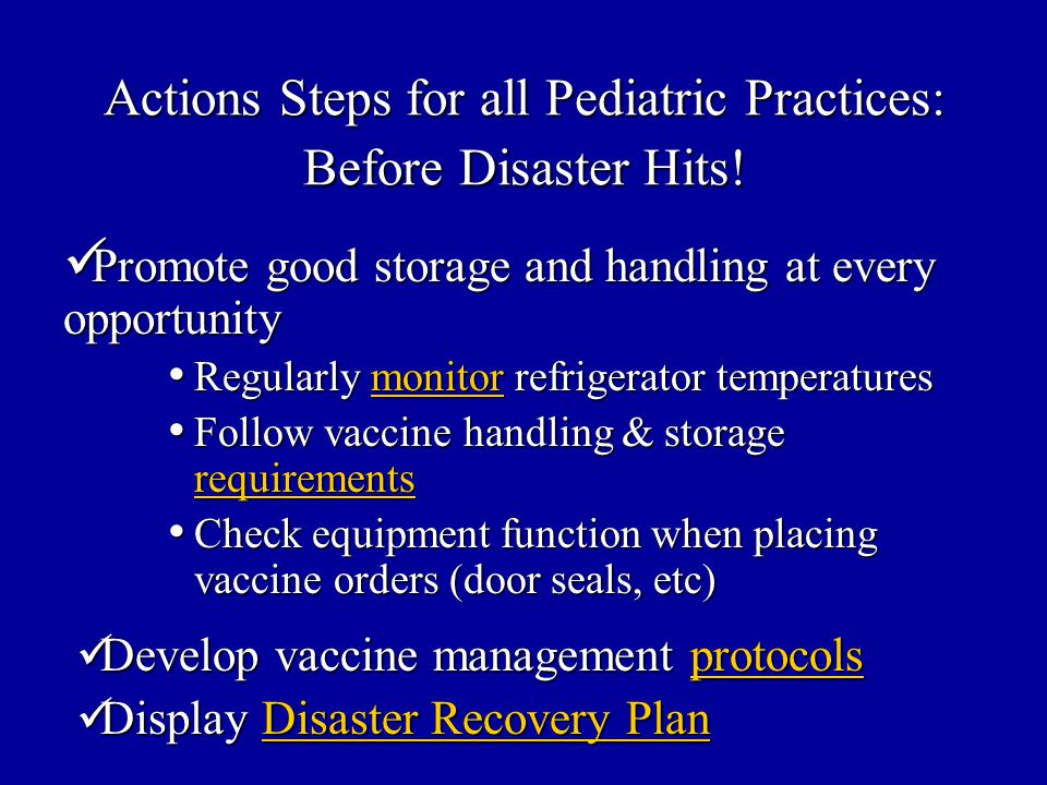 Actions Steps for all Pediatric Practices: Before Disaster Hits! Promote good storage and handling at every opportunity Promote good storage and handl