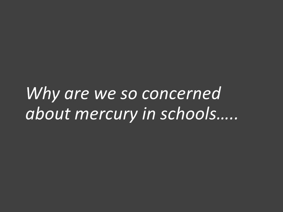 Why are we so concerned about mercury in schools…..