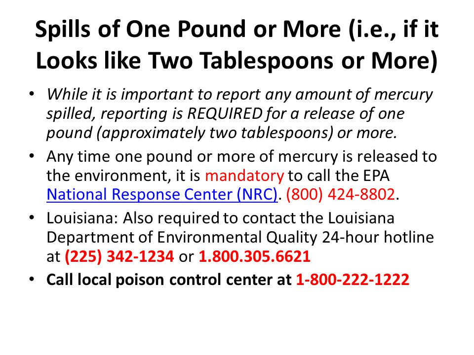 Spills of One Pound or More (i.e., if it Looks like Two Tablespoons or More) While it is important to report any amount of mercury spilled, reporting