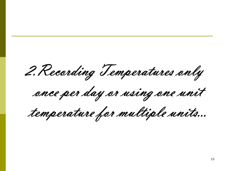 15 2.Recording Temperatures only once per day or using one unit temperature for multiple units…