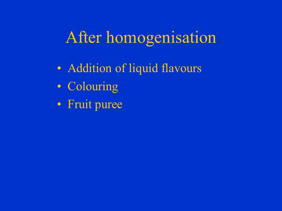 After homogenisation Addition of liquid flavours Colouring Fruit puree