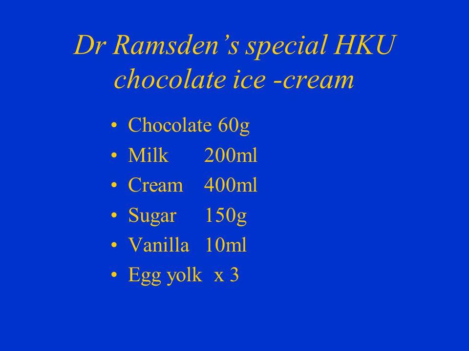 Dr Ramsden's special HKU chocolate ice -cream Chocolate 60g Milk200ml Cream400ml Sugar150g Vanilla10ml Egg yolk x 3