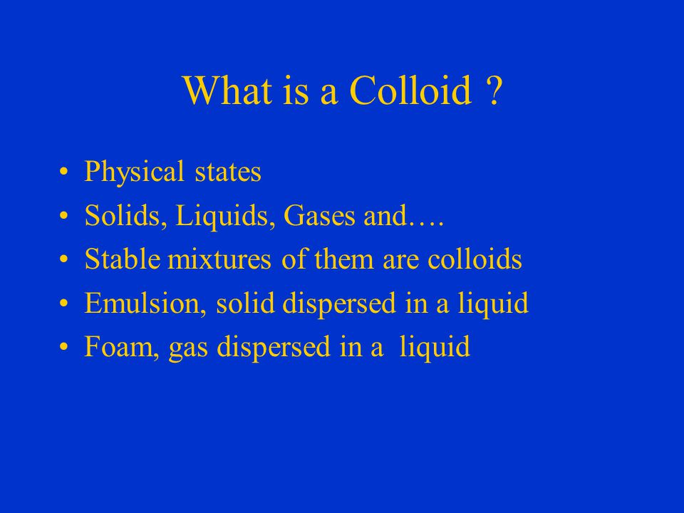 What is a Colloid . Physical states Solids, Liquids, Gases and….