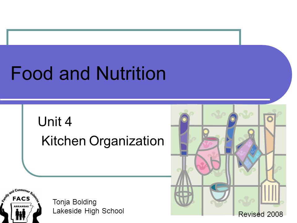Food and Nutrition Unit 4 Kitchen Organization Tonja Bolding Lakeside High School Revised 2008