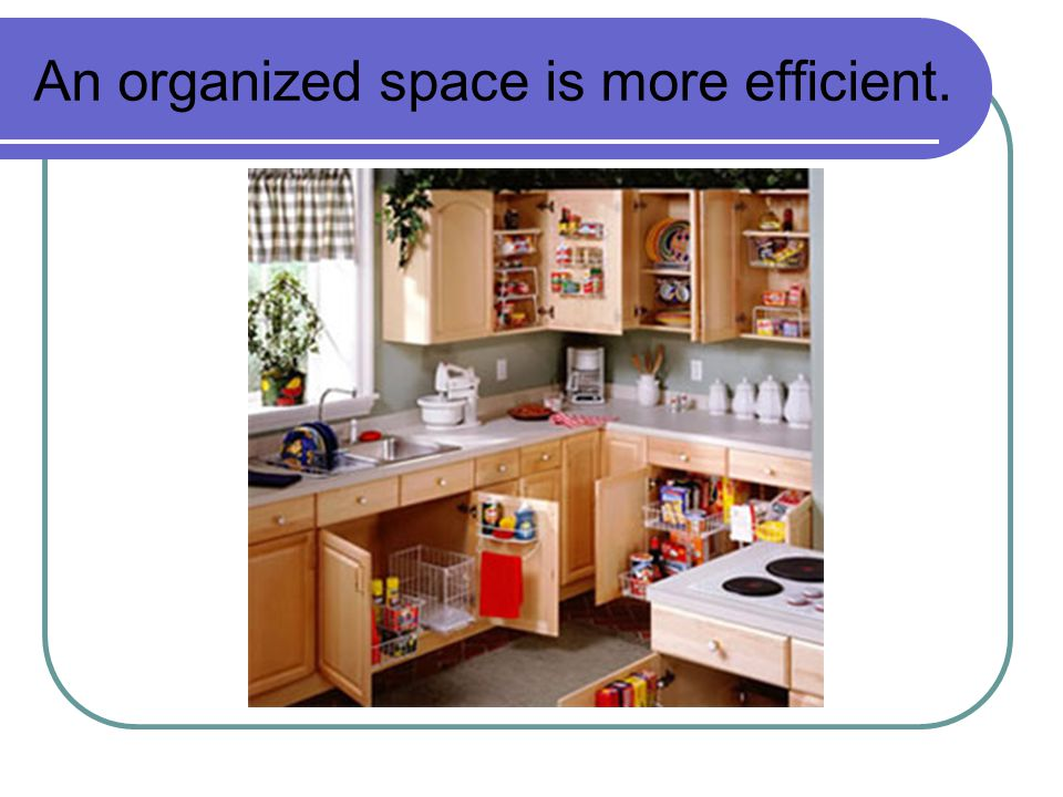 An organized space is more efficient.