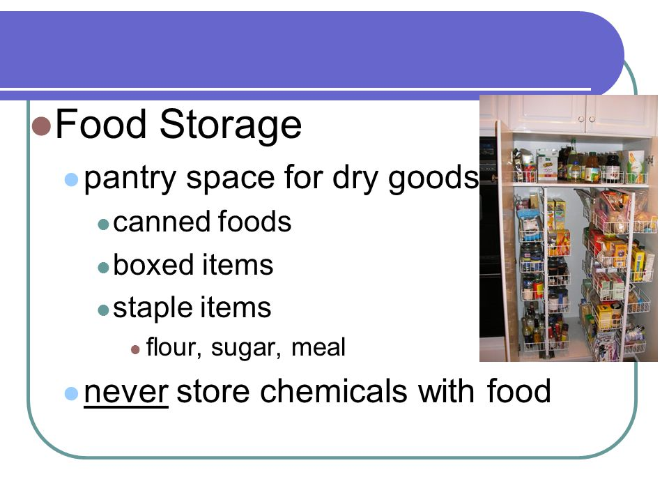 Food Storage pantry space for dry goods canned foods boxed items staple items flour, sugar, meal never store chemicals with food