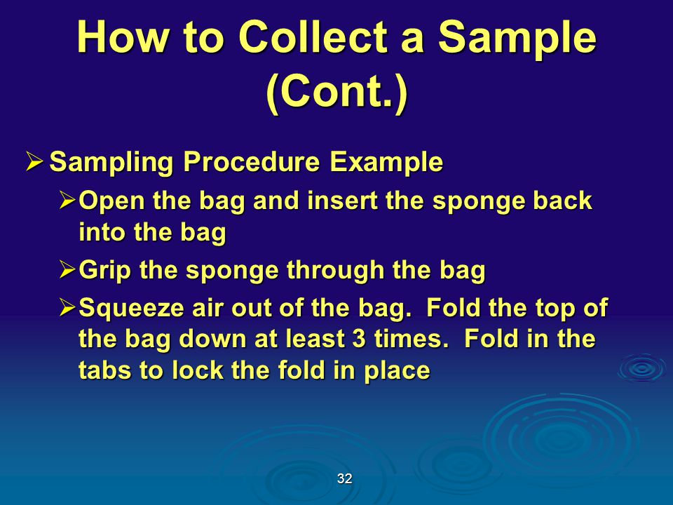 32 How to Collect a Sample (Cont.)  Sampling Procedure Example  Open the bag and insert the sponge back into the bag  Grip the sponge through the bag  Squeeze air out of the bag.