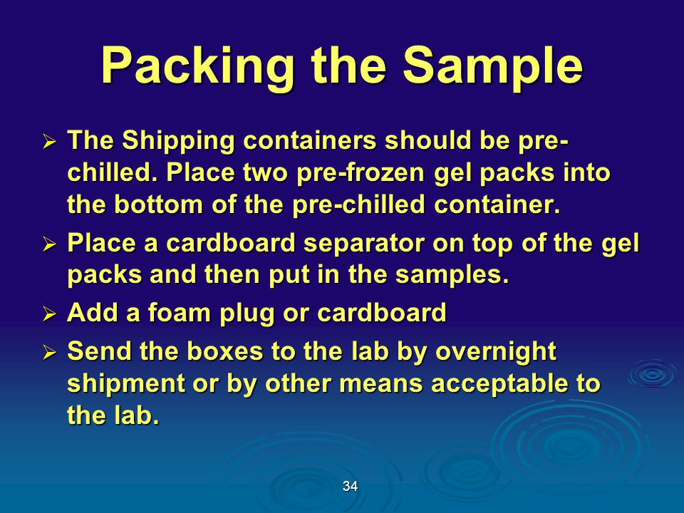 34 Packing the Sample  The Shipping containers should be pre- chilled.