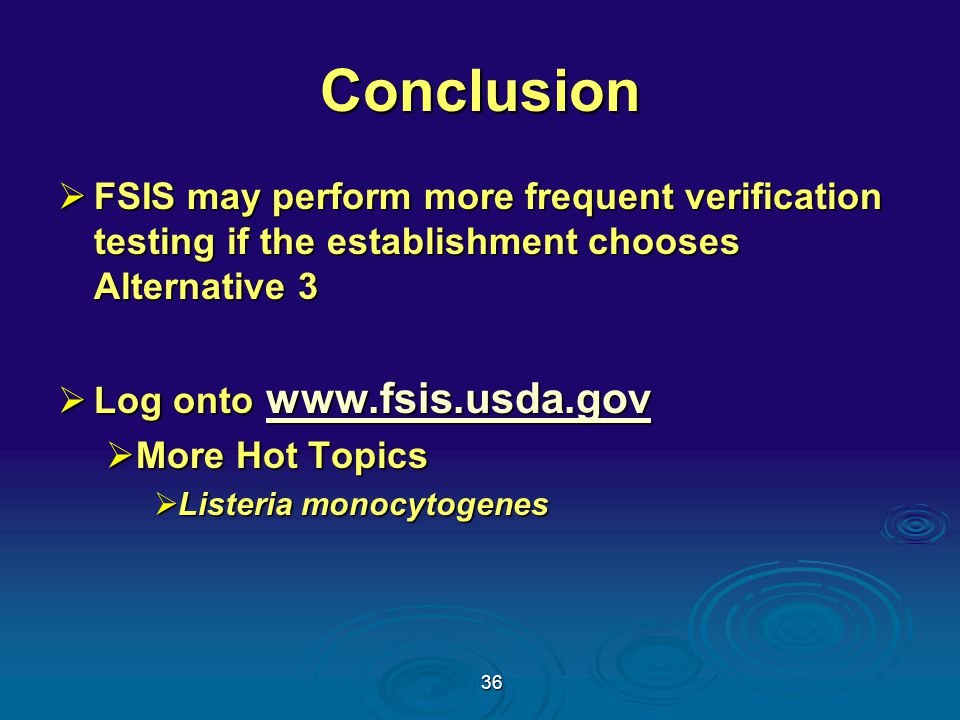 36 Conclusion  FSIS may perform more frequent verification testing if the establishment chooses Alternative 3  Log onto www.fsis.usda.gov www.fsis.usda.gov  More Hot Topics  Listeria monocytogenes