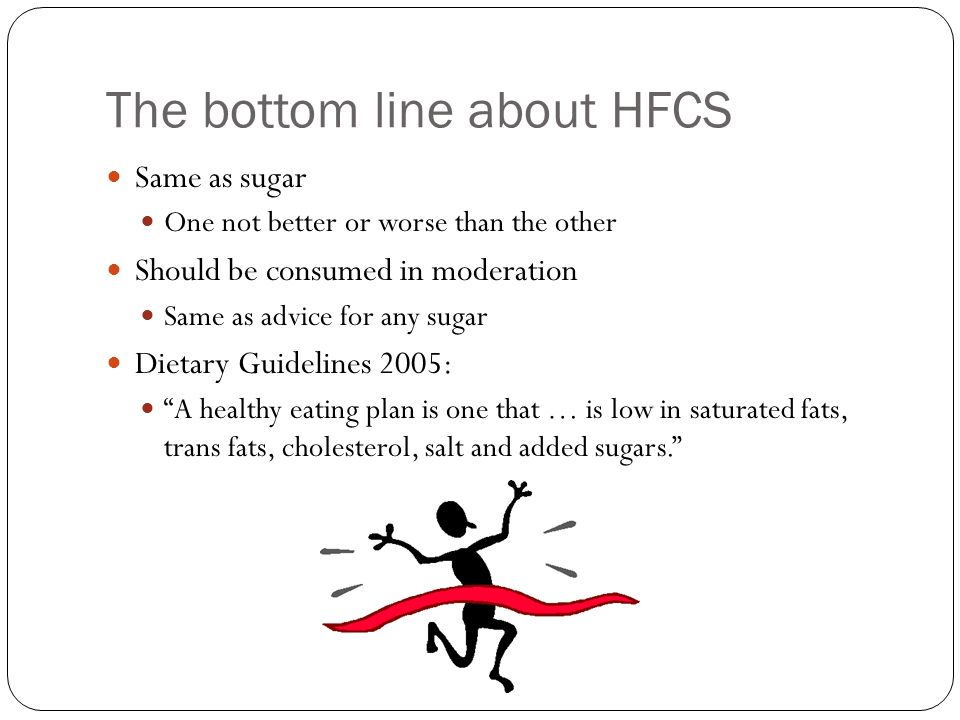 The bottom line about HFCS Same as sugar One not better or worse than the other Should be consumed in moderation Same as advice for any sugar Dietary