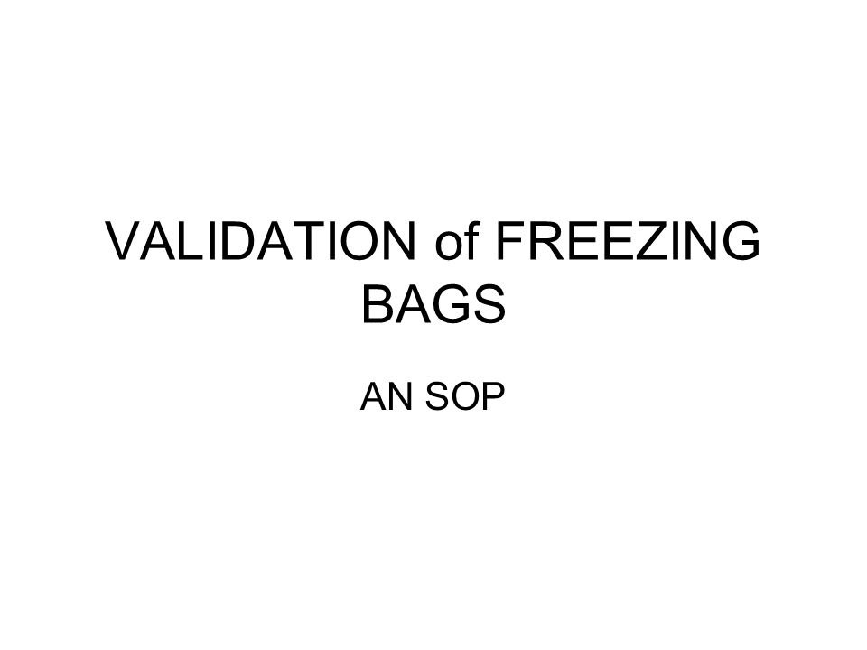 VALIDATION of FREEZING BAGS AN SOP