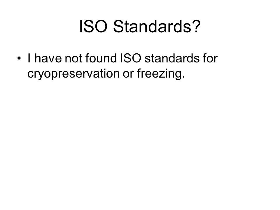 ISO Standards? I have not found ISO standards for cryopreservation or freezing.