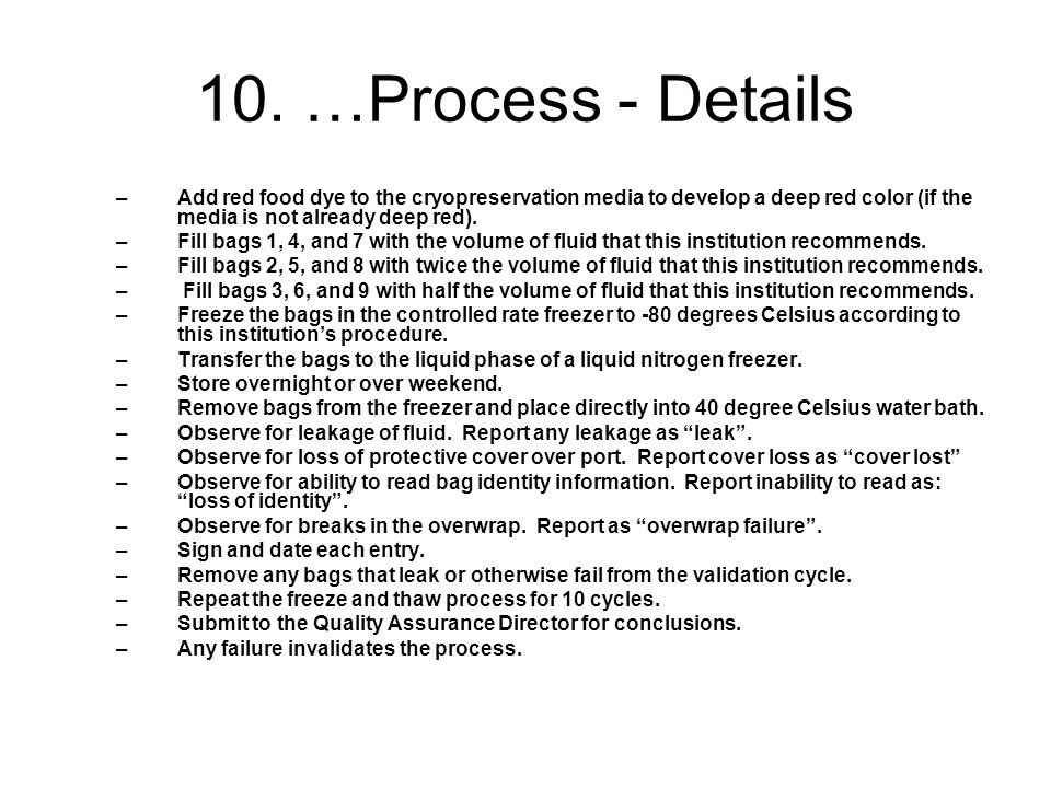 10. …Process - Details –Add red food dye to the cryopreservation media to develop a deep red color (if the media is not already deep red). –Fill bags